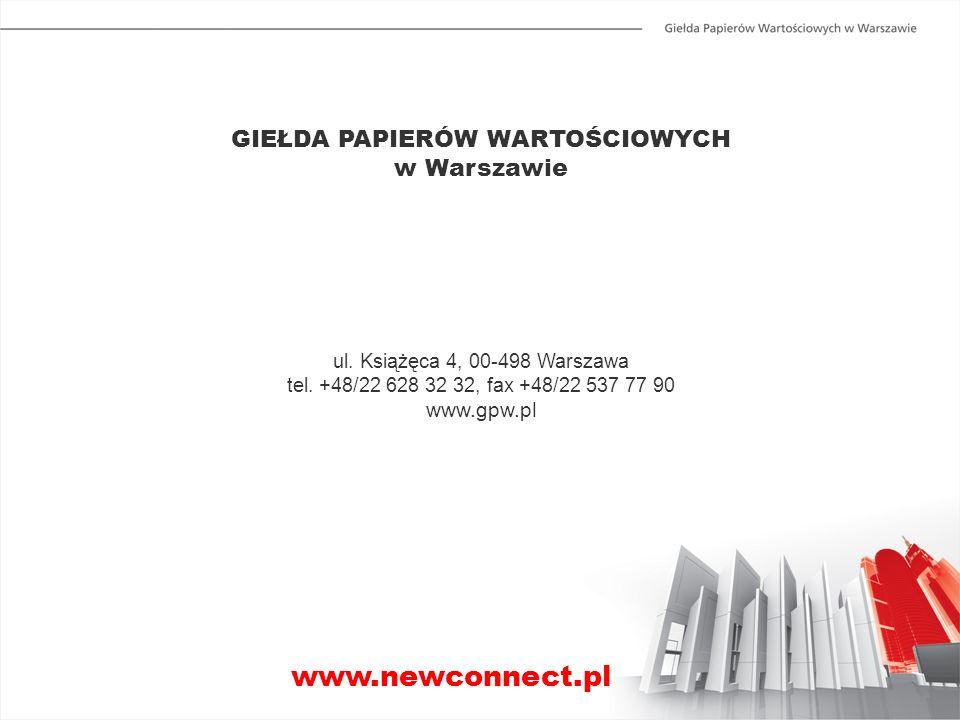 www.newconnect.pl GIEŁDA PAPIERÓW WARTOŚCIOWYCH w Warszawie ul. Książęca 4, 00-498 Warszawa tel. +48/22 628 32 32, fax +48/22 537 77 90 www.gpw.pl