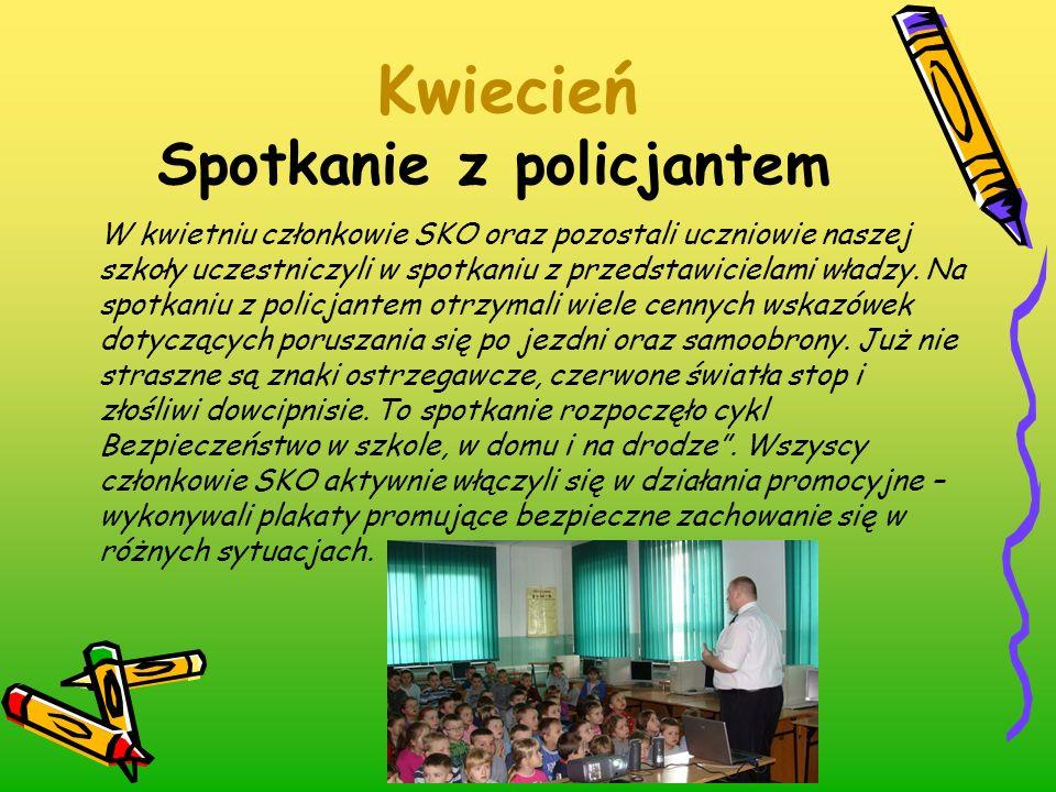 Kwiecień Spotkanie z policjantem W kwietniu członkowie SKO oraz pozostali uczniowie naszej szkoły uczestniczyli w spotkaniu z przedstawicielami władzy