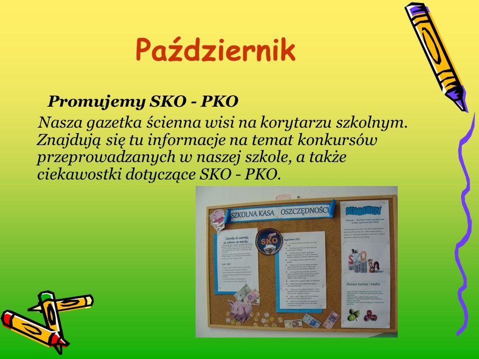 Promujemy SKO - PKO Nasza gazetka ścienna wisi na korytarzu szkolnym. Znajdują się tu informacje na temat konkursów przeprowadzanych w naszej szkole,