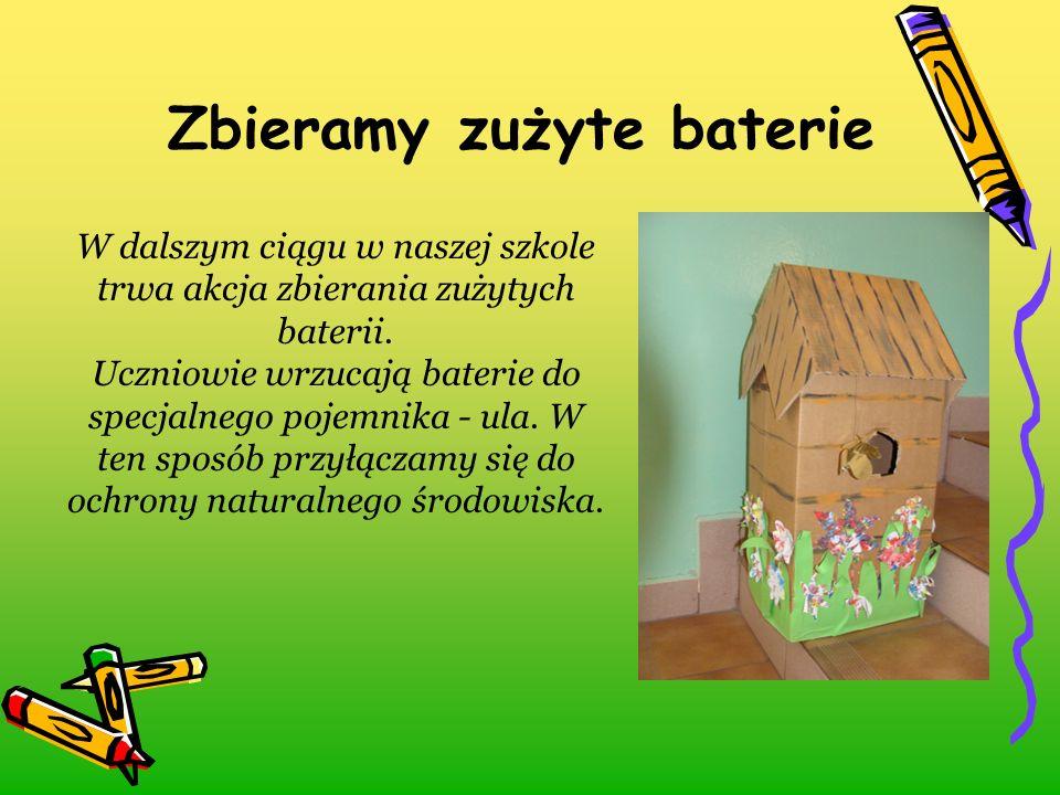 W dalszym ciągu w naszej szkole trwa akcja zbierania zużytych baterii. Uczniowie wrzucają baterie do specjalnego pojemnika - ula. W ten sposób przyłąc