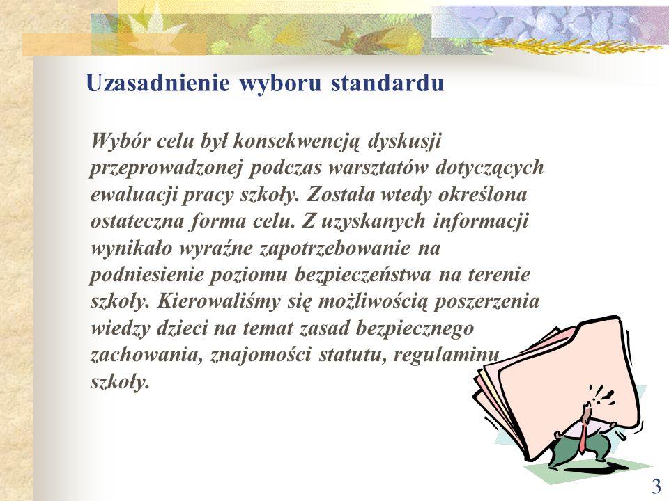 3 Uzasadnienie wyboru standardu Wybór celu był konsekwencją dyskusji przeprowadzonej podczas warsztatów dotyczących ewaluacji pracy szkoły. Została wt