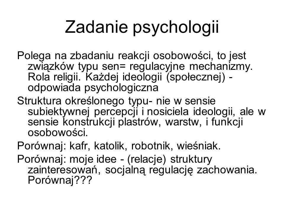 Zadanie psychologii Polega na zbadaniu reakcji osobowości, to jest związków typu sen= regulacyjne mechanizmy. Rola religii. Każdej ideologii (społeczn