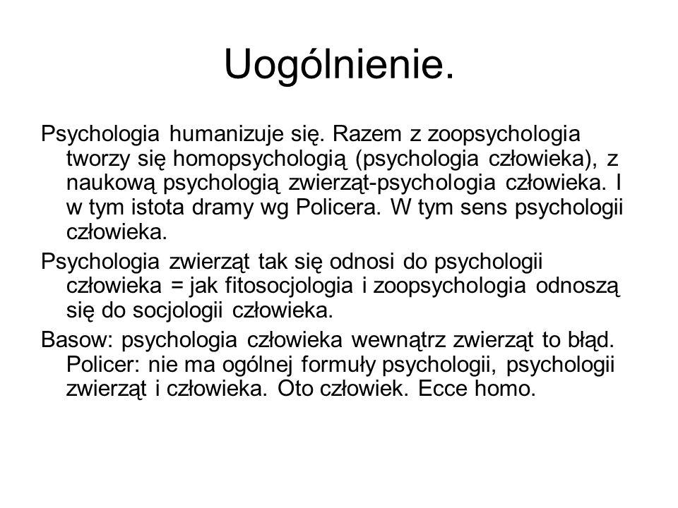 Uogólnienie. Psychologia humanizuje się. Razem z zoopsychologia tworzy się homopsychologią (psychologia człowieka), z naukową psychologią zwierząt-psy
