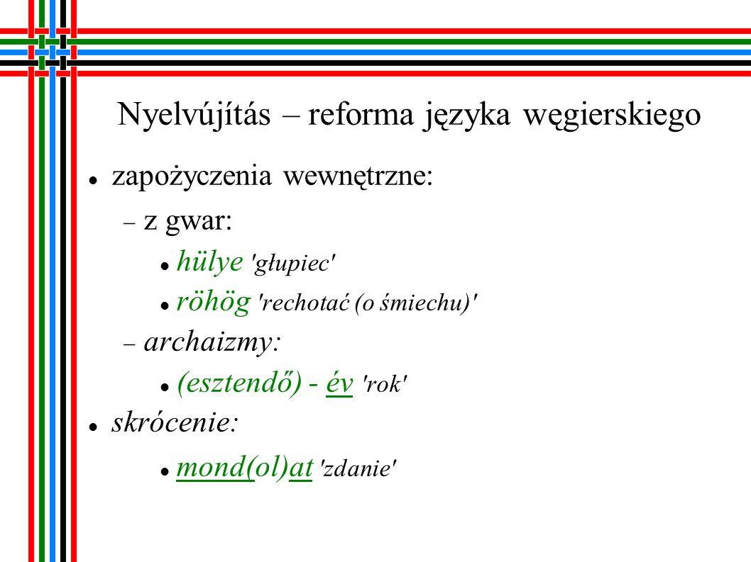 Przykłady neologizmów węgierskich istentisztelet isten Bóg + [(tiszt cześć + -el VERB ) + -et ABS ] nabożeństwo mozgóképszínház [(mozog- ruszać (się) + ház dom ] mozi + -ó IMSŁ.WSP.
