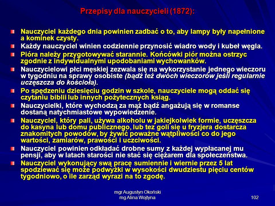 mgr Augustyn Okoński mg Alina Wojtyna 102 Przepisy dla nauczycieli (1872): Nauczyciel każdego dnia powinien zadbać o to, aby lampy były napełnione a k