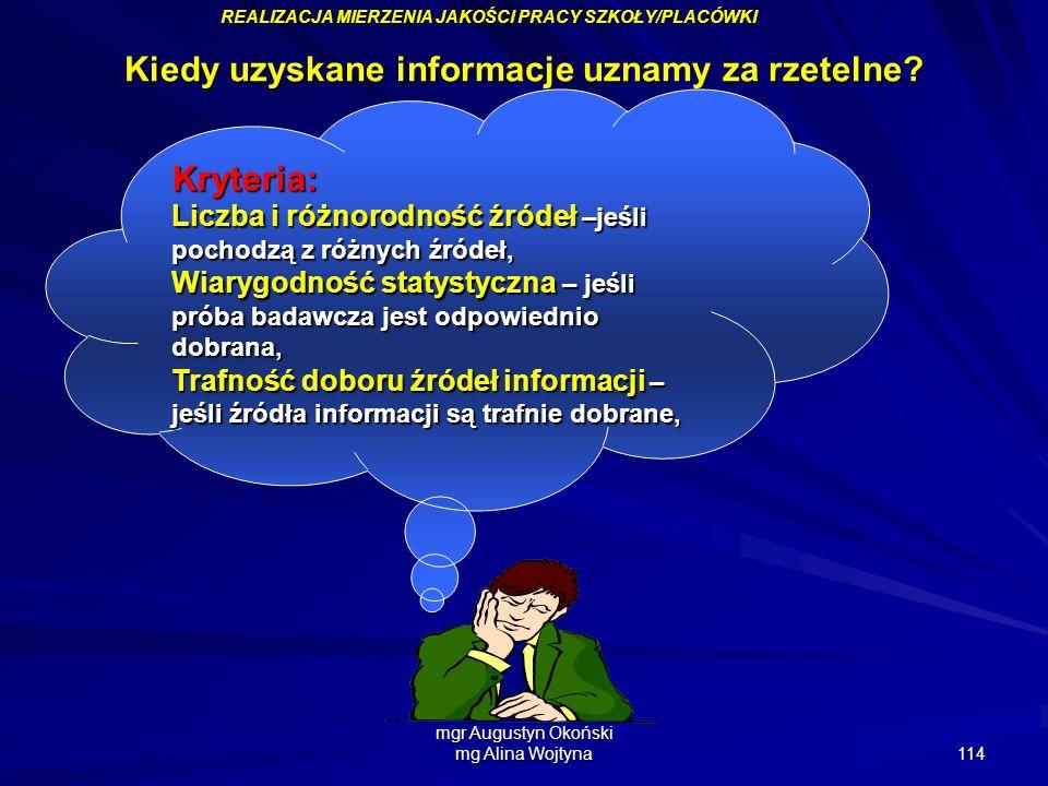 mgr Augustyn Okoński mg Alina Wojtyna 114 Kiedy uzyskane informacje uznamy za rzetelne? Kryteria: Liczba i różnorodność źródeł –jeśli pochodzą z różny