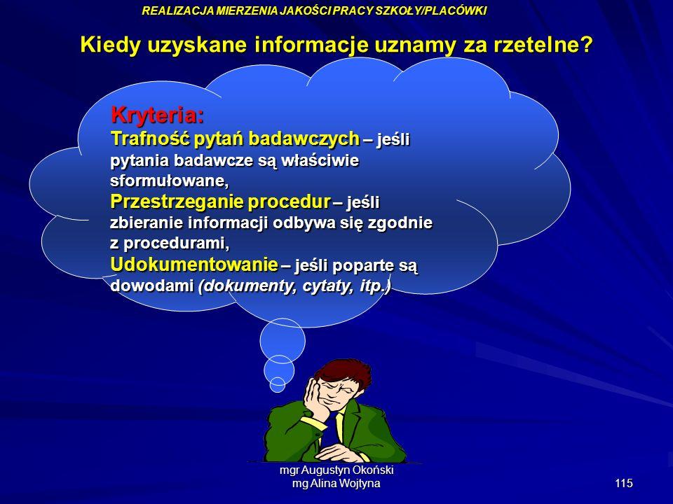 mgr Augustyn Okoński mg Alina Wojtyna 115 Kiedy uzyskane informacje uznamy za rzetelne? Kryteria: Trafność pytań badawczych – jeśli pytania badawcze s