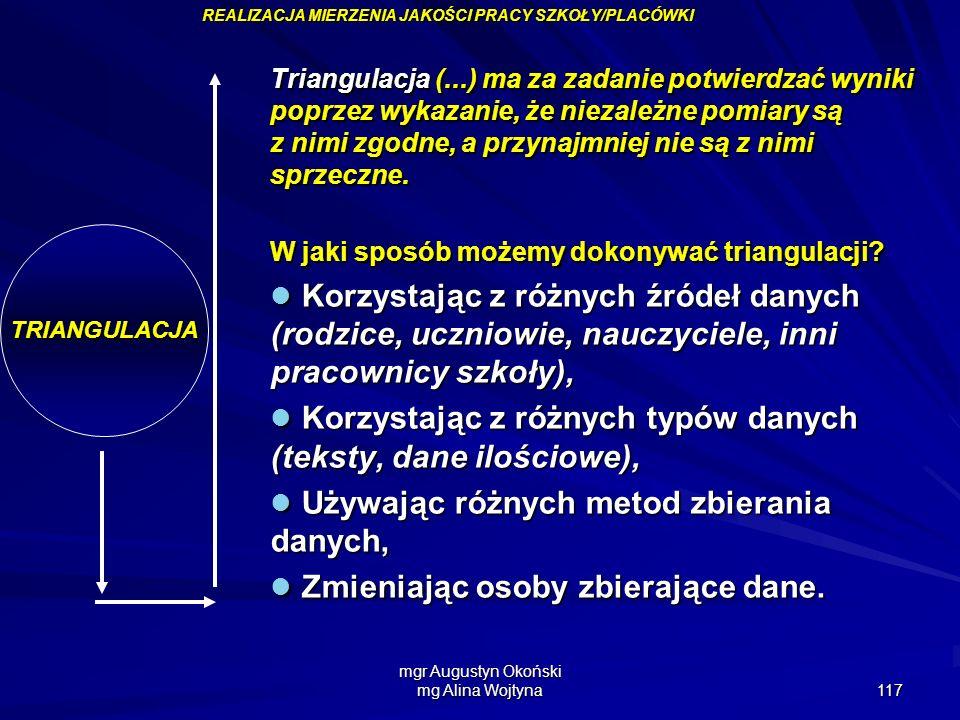 mgr Augustyn Okoński mg Alina Wojtyna 117 TRIANGULACJA Triangulacja (...) ma za zadanie potwierdzać wyniki poprzez wykazanie, że niezależne pomiary są