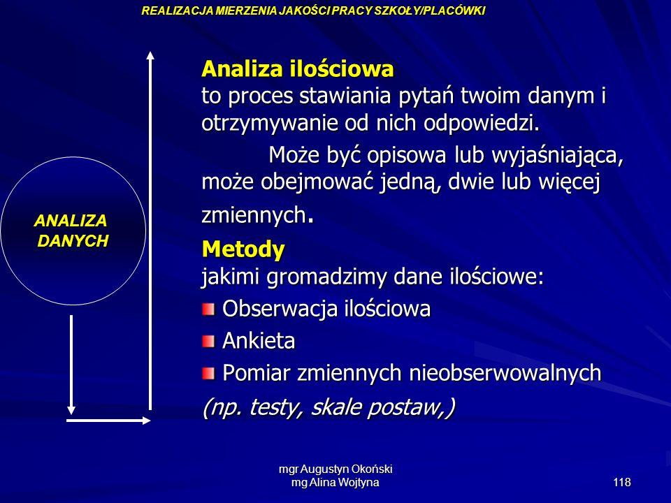 mgr Augustyn Okoński mg Alina Wojtyna 118 ANALIZADANYCH Analiza ilościowa to proces stawiania pytań twoim danym i otrzymywanie od nich odpowiedzi. Moż