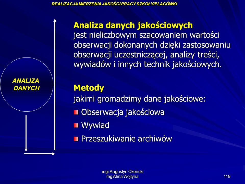mgr Augustyn Okoński mg Alina Wojtyna 119 ANALIZADANYCH Analiza danych jakościowych jest nieliczbowym szacowaniem wartości obserwacji dokonanych dzięk