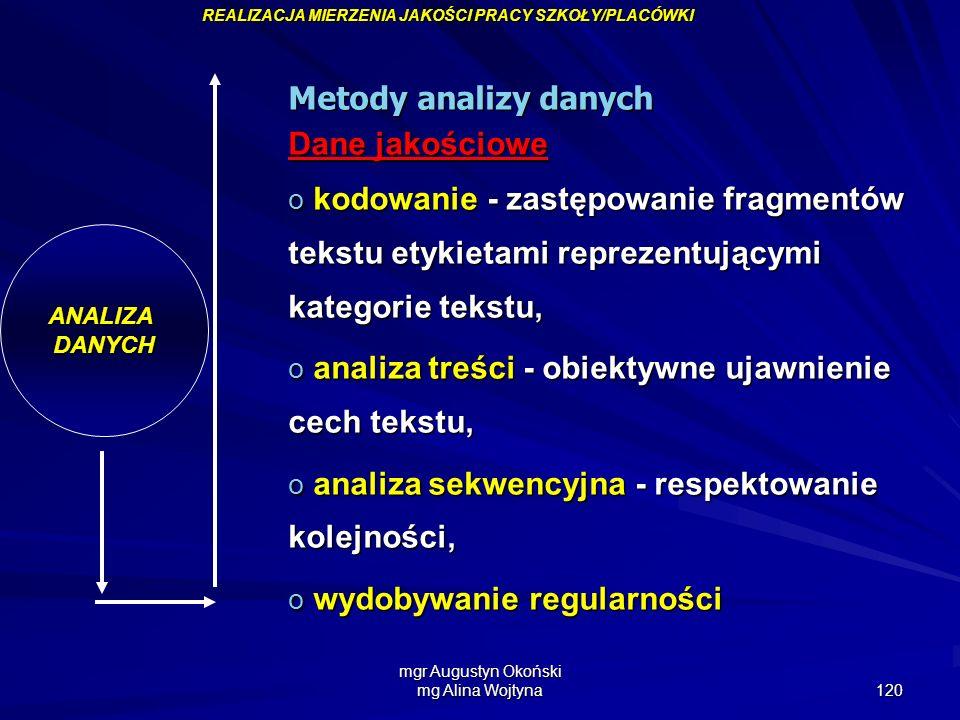 mgr Augustyn Okoński mg Alina Wojtyna 120 ANALIZADANYCH Metody analizy danych Dane jakościowe o kodowanie - zastępowanie fragmentów tekstu etykietami