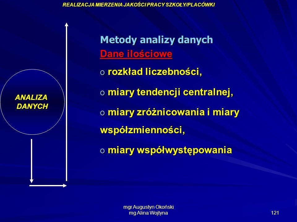 mgr Augustyn Okoński mg Alina Wojtyna 121 ANALIZADANYCH Metody analizy danych Dane ilościowe o rozkład liczebności, o miary tendencji centralnej, o mi
