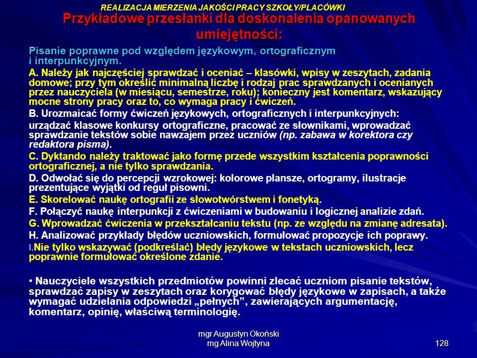 mgr Augustyn Okoński mg Alina Wojtyna 128 Przykładowe przesłanki dla doskonalenia opanowanych umiejętności: Pisanie poprawne pod względem językowym, o