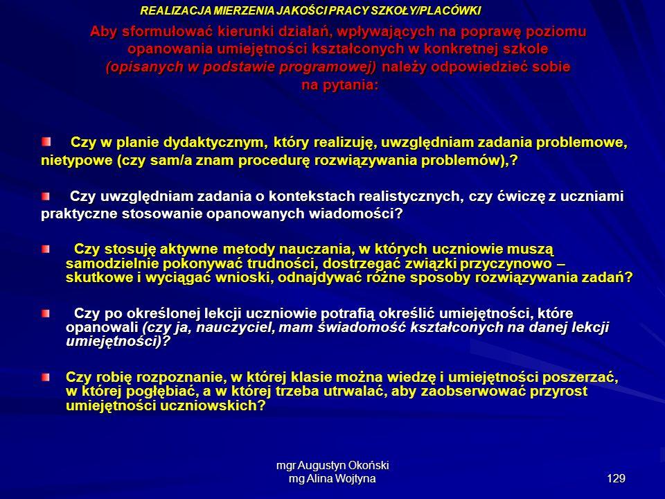 mgr Augustyn Okoński mg Alina Wojtyna 129 Aby sformułować kierunki działań, wpływających na poprawę poziomu opanowania umiejętności kształconych w kon