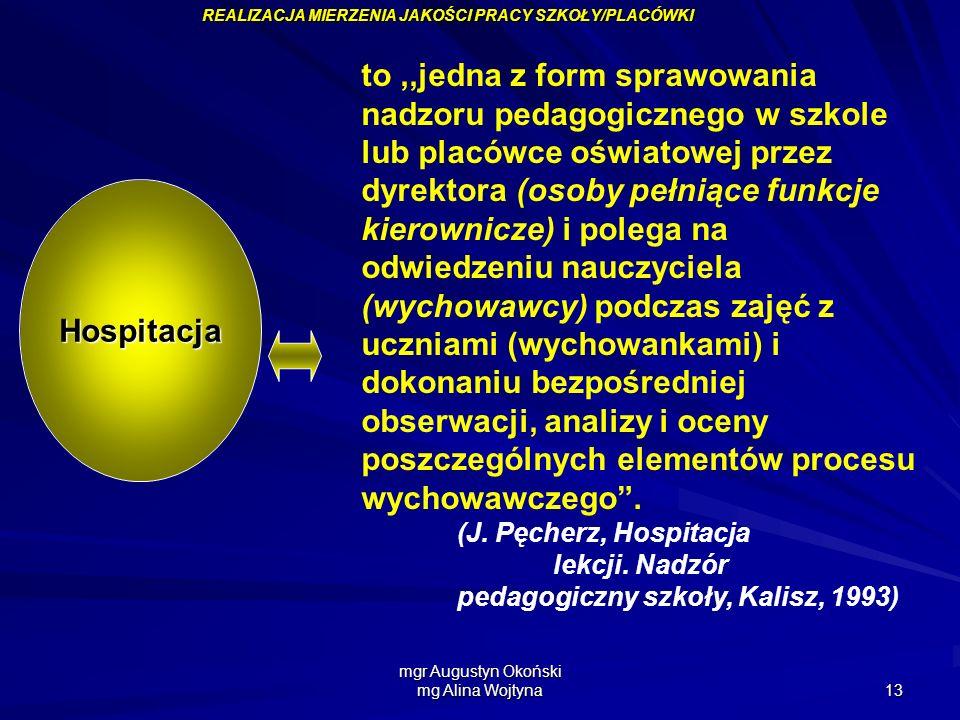 mgr Augustyn Okoński mg Alina Wojtyna 13 to,,jedna z form sprawowania nadzoru pedagogicznego w szkole lub placówce oświatowej przez dyrektora (osoby p