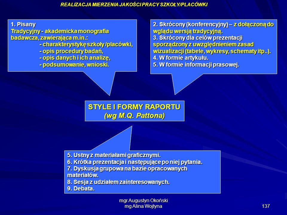 mgr Augustyn Okoński mg Alina Wojtyna 137 STYLE I FORMY RAPORTU (wg M.Q. Pattona) 1. Pisany Tradycyjny - akademicka monografia badawcza, zawierająca m