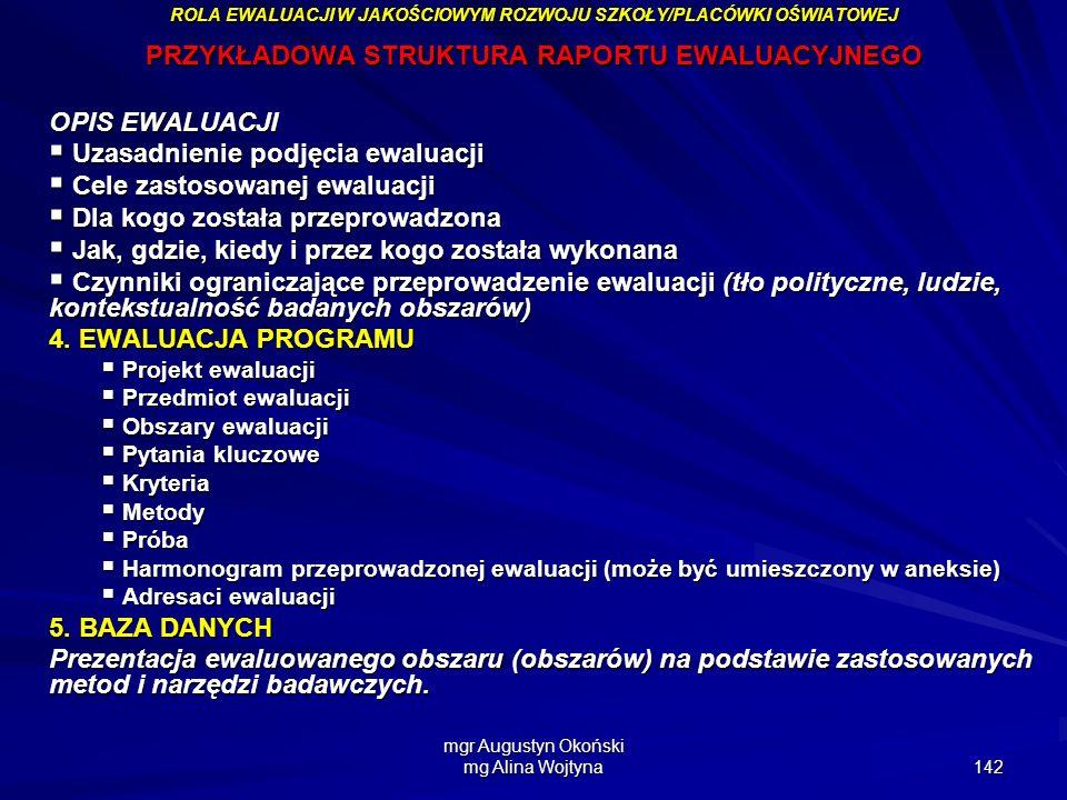 mgr Augustyn Okoński mg Alina Wojtyna 142 ROLA EWALUACJI W JAKOŚCIOWYM ROZWOJU SZKOŁY/PLACÓWKI OŚWIATOWEJ PRZYKŁADOWA STRUKTURA RAPORTU EWALUACYJNEGO
