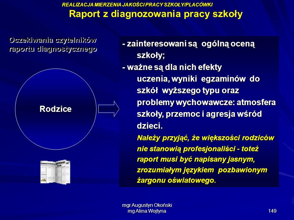 mgr Augustyn Okoński mg Alina Wojtyna 149 Rodzice zainteresowani są ogólną oceną szkoły; - zainteresowani są ogólną oceną szkoły; - ważne są dla nich