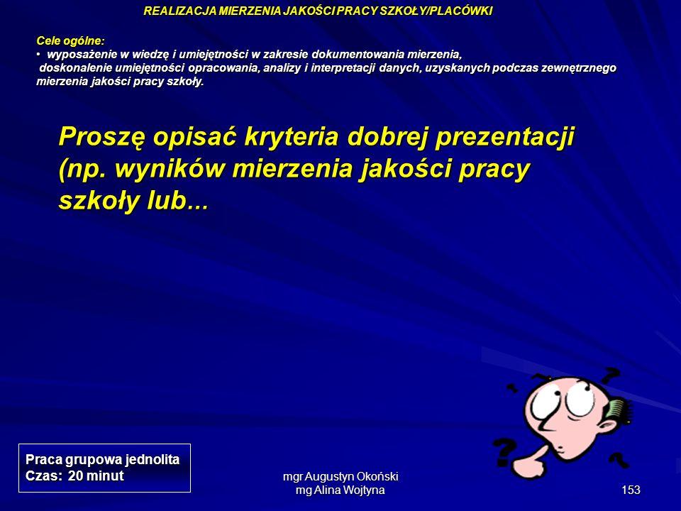 mgr Augustyn Okoński mg Alina Wojtyna 153 Proszę opisać kryteria dobrej prezentacji (np. wyników mierzenia jakości pracy szkoły lub … Praca grupowa je
