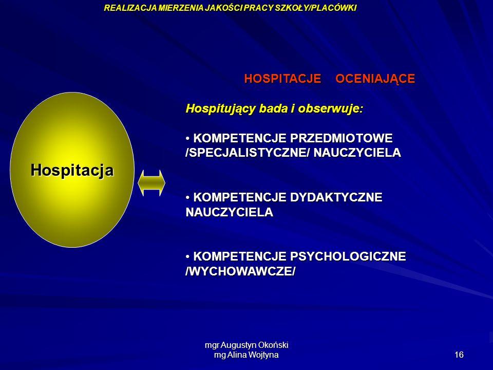 mgr Augustyn Okoński mg Alina Wojtyna 16 HOSPITACJE OCENIAJĄCE HOSPITACJE OCENIAJĄCE Hospitujący bada i obserwuje: KOMPETENCJE PRZEDMIOTOWE /SPECJALIS