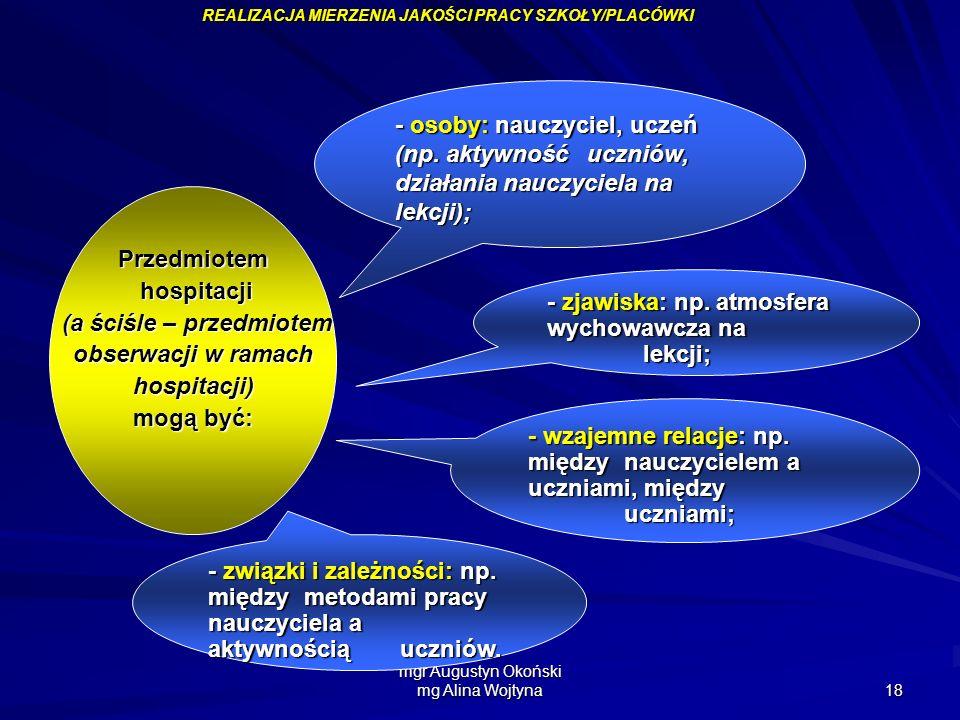 mgr Augustyn Okoński mg Alina Wojtyna 18 Przedmiotem hospitacji hospitacji (a ściśle – przedmiotem (a ściśle – przedmiotem obserwacji w ramach hospita