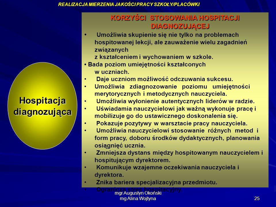 mgr Augustyn Okoński mg Alina Wojtyna 25 KORZYŚCI STOSOWANIA HOSPITACJI DIAGNOZUJĄCEJ Umożliwia skupienie się nie tylko na problemach hospitowanej lek