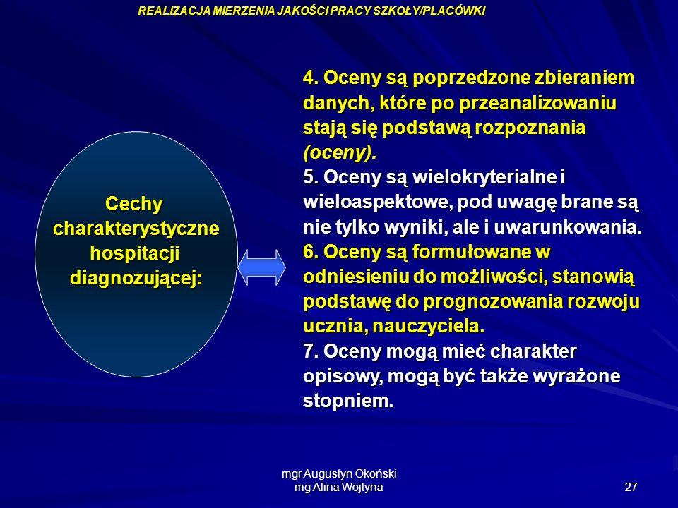 mgr Augustyn Okoński mg Alina Wojtyna 27 Cechycharakterystycznehospitacjidiagnozującej: 4. Oceny są poprzedzone zbieraniem danych, które po przeanaliz