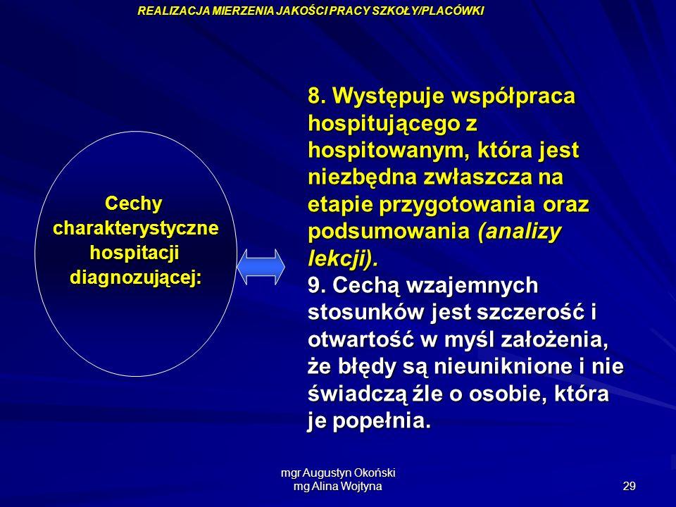 mgr Augustyn Okoński mg Alina Wojtyna 29 Cechycharakterystycznehospitacjidiagnozującej: 8. Występuje współpraca hospitującego z hospitowanym, która je