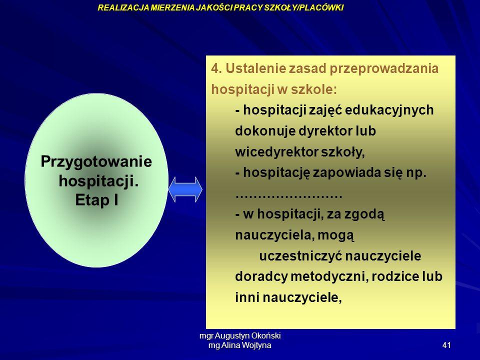 mgr Augustyn Okoński mg Alina Wojtyna 41 Przygotowanie hospitacji. Etap I 4. Ustalenie zasad przeprowadzania hospitacji w szkole: - hospitacji zajęć e