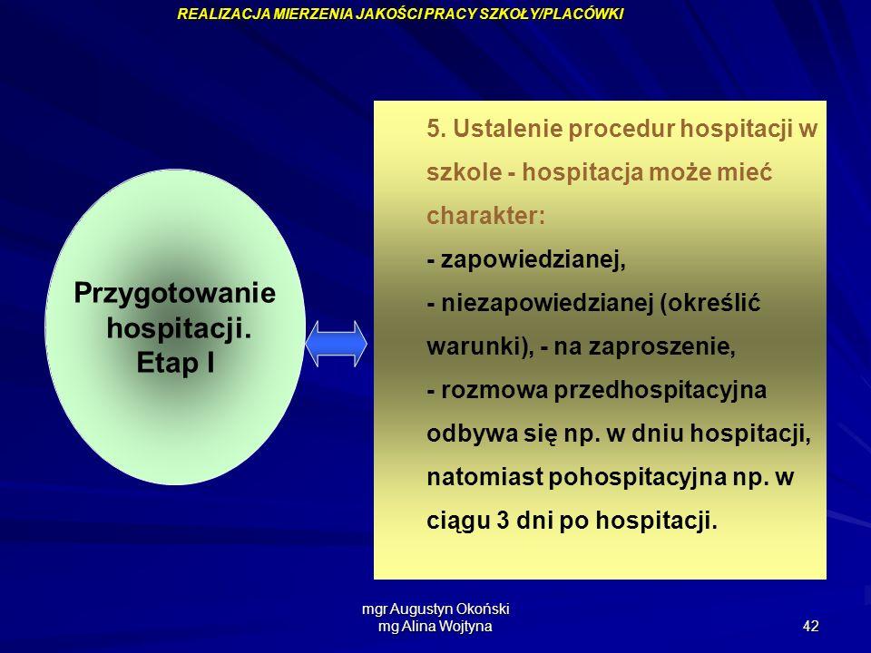 mgr Augustyn Okoński mg Alina Wojtyna 42 Przygotowanie hospitacji. Etap I 5. Ustalenie procedur hospitacji w szkole - hospitacja może mieć charakter: