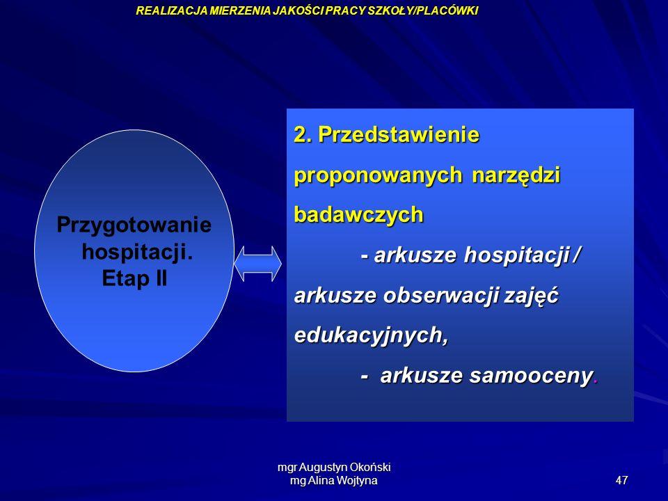 mgr Augustyn Okoński mg Alina Wojtyna 47 Przygotowanie hospitacji. Etap II 2. Przedstawienie proponowanych narzędzi badawczych - arkusze hospitacji /