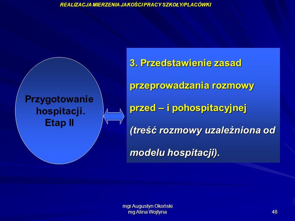 mgr Augustyn Okoński mg Alina Wojtyna 48 Przygotowanie hospitacji. Etap II 3. Przedstawienie zasad przeprowadzania rozmowy przed – i pohospitacyjnej (