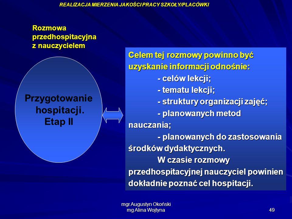 mgr Augustyn Okoński mg Alina Wojtyna 49 Przygotowanie hospitacji. Etap II Celem tej rozmowy powinno być uzyskanie informacji odnośnie: - celów lekcji