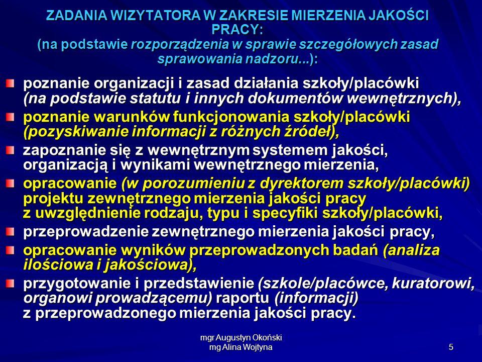 mgr Augustyn Okoński mg Alina Wojtyna 5 ZADANIA WIZYTATORA W ZAKRESIE MIERZENIA JAKOŚCI PRACY: (na podstawie rozporządzenia w sprawie szczegółowych za