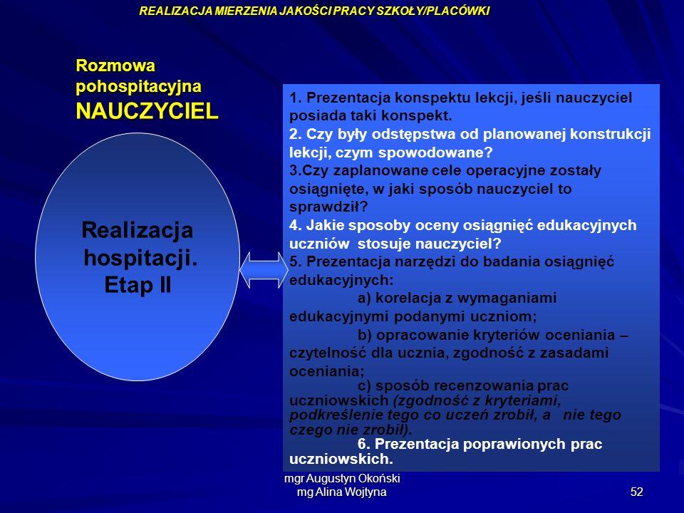 mgr Augustyn Okoński mg Alina Wojtyna 52 Realizacja hospitacji. Etap II 1. Prezentacja konspektu lekcji, jeśli nauczyciel posiada taki konspekt. 2. Cz