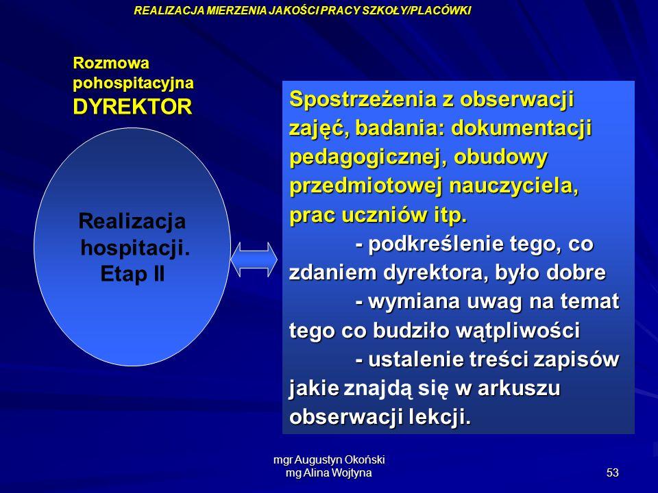 mgr Augustyn Okoński mg Alina Wojtyna 53 Realizacja hospitacji. Etap II Spostrzeżenia z obserwacji zajęć, badania: dokumentacji pedagogicznej, obudowy