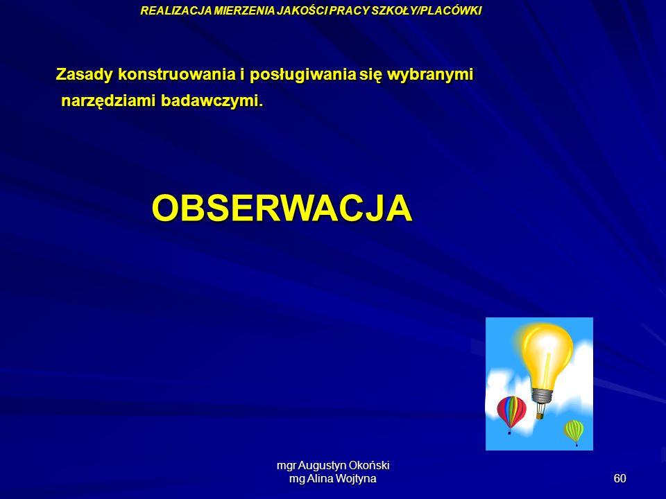 mgr Augustyn Okoński mg Alina Wojtyna 60 Zasady konstruowania i posługiwania się wybranymi narzędziami badawczymi. narzędziami badawczymi. OBSERWACJA
