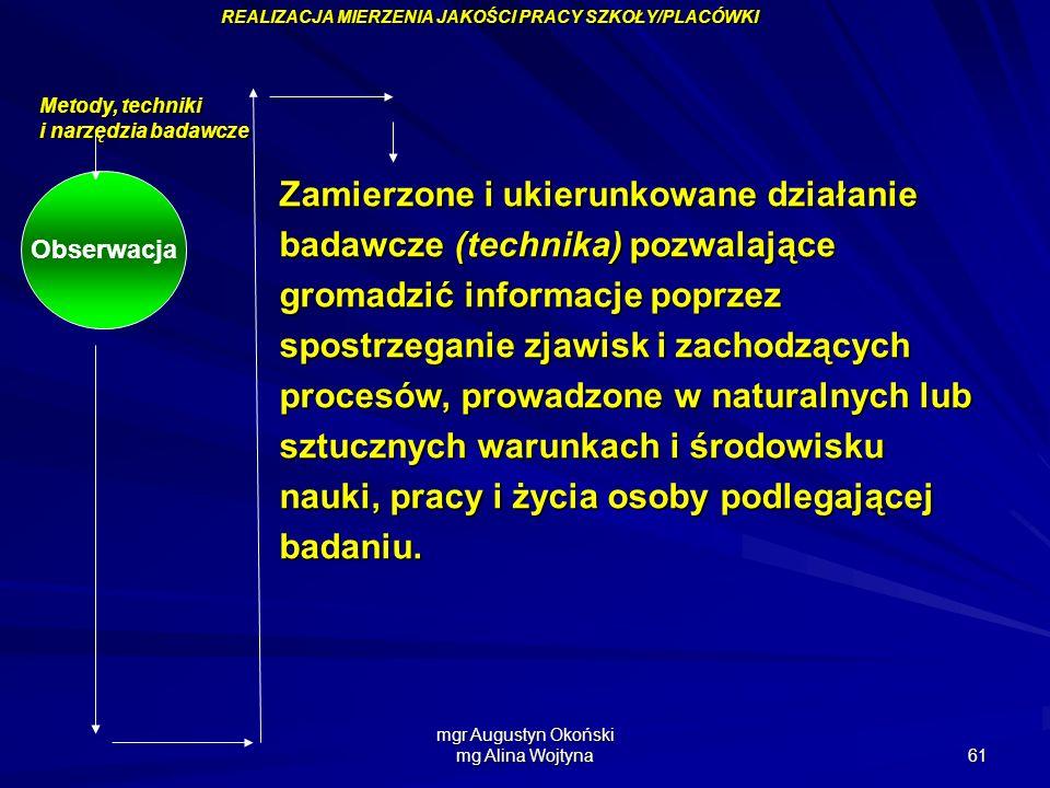 mgr Augustyn Okoński mg Alina Wojtyna 61 Obserwacja Zamierzone i ukierunkowane działanie badawcze (technika) pozwalające gromadzić informacje poprzez