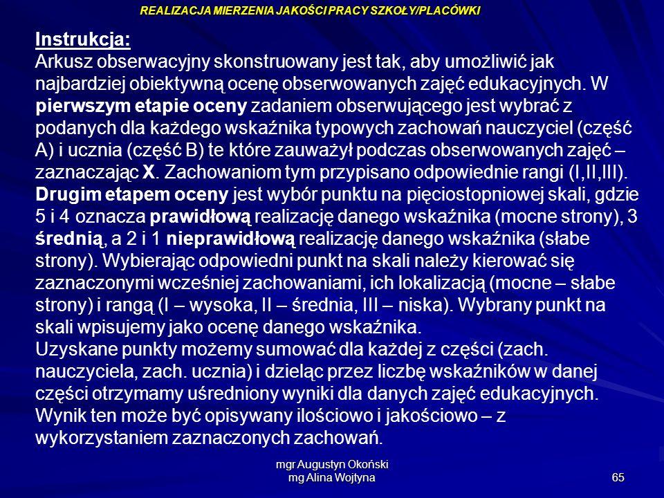mgr Augustyn Okoński mg Alina Wojtyna 65 Instrukcja: Arkusz obserwacyjny skonstruowany jest tak, aby umożliwić jak najbardziej obiektywną ocenę obserw