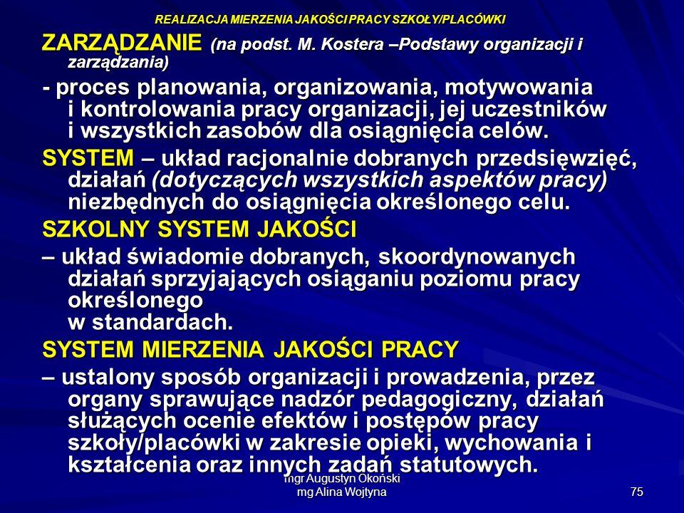 mgr Augustyn Okoński mg Alina Wojtyna 75 ZARZĄDZANIE (na podst. M. Kostera –Podstawy organizacji i zarządzania) - proces planowania, organizowania, mo
