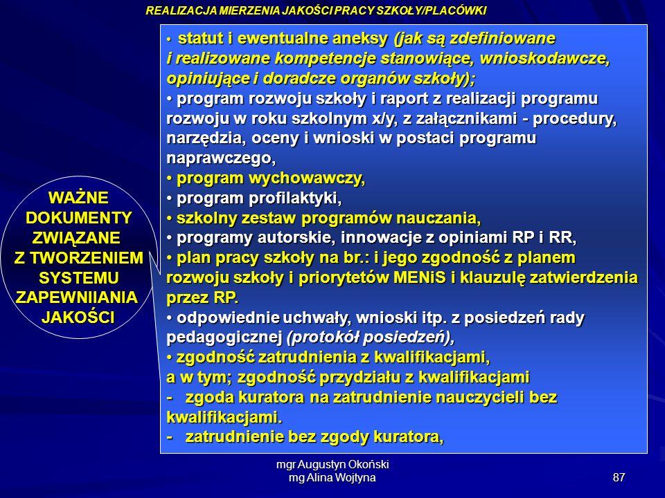 mgr Augustyn Okoński mg Alina Wojtyna 87 REALIZACJA MIERZENIA JAKOŚCI PRACY SZKOŁY/PLACÓWKI WAŻNE DOKUMENTY DOKUMENTYZWIĄZANE Z TWORZENIEM SYSTEMU SYS