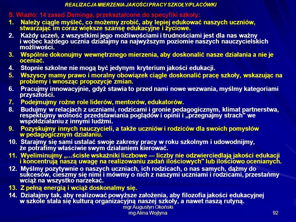 mgr Augustyn Okoński mg Alina Wojtyna 92 S. Wlazło: 14 zasad Deminga, przekształcone do specyfiki szkoły: 1. Należy ciągle myśleć, co możemy zrobić, a