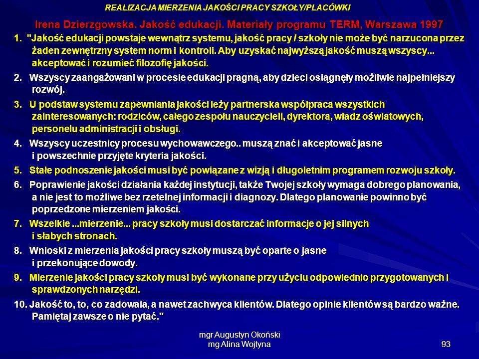 mgr Augustyn Okoński mg Alina Wojtyna 93 Irena Dzierzgowska. Jakość edukacji. Materiały programu TERM, Warszawa 1997 1.