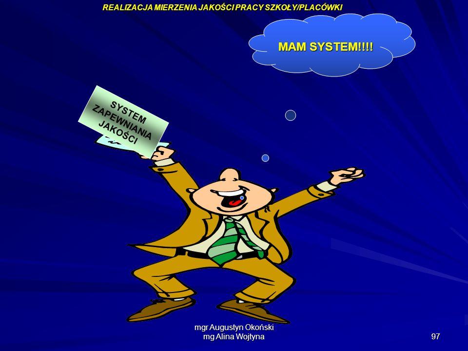 mgr Augustyn Okoński mg Alina Wojtyna 97 SYSTEM ZAPEWNIANIA JAKOŚCI MAM SYSTEM!!!! REALIZACJA MIERZENIA JAKOŚCI PRACY SZKOŁY/PLACÓWKI