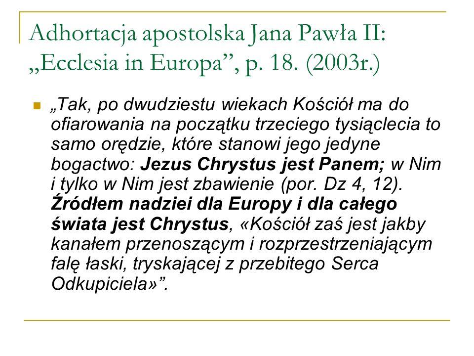 Adhortacja apostolska Jana Pawła II: Ecclesia in Europa, p. 18. (2003r.) Tak, po dwudziestu wiekach Kościół ma do ofiarowania na początku trzeciego ty