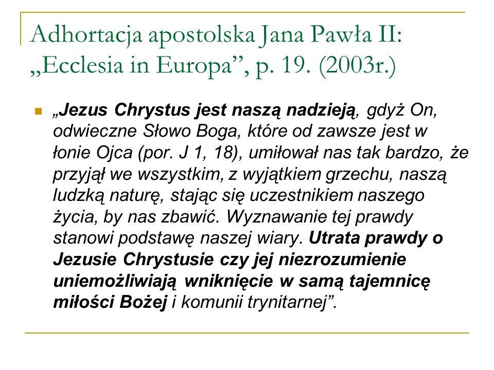Adhortacja apostolska Jana Pawła II: Ecclesia in Europa, p. 19. (2003r.) Jezus Chrystus jest naszą nadzieją, gdyż On, odwieczne Słowo Boga, które od z