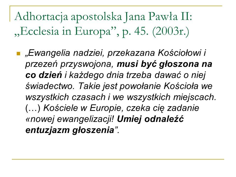 Adhortacja apostolska Jana Pawła II: Ecclesia in Europa, p. 45. (2003r.) Ewangelia nadziei, przekazana Kościołowi i przezeń przyswojona, musi być głos