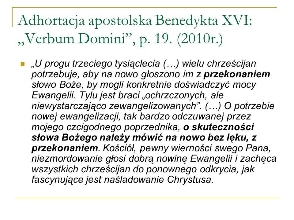 Adhortacja apostolska Benedykta XVI: Verbum Domini, p. 19. (2010r.) U progu trzeciego tysiąclecia (…) wielu chrześcijan potrzebuje, aby na nowo głoszo