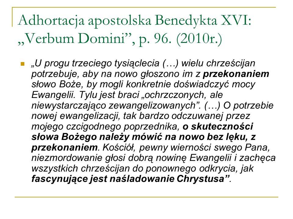 Adhortacja apostolska Benedykta XVI: Verbum Domini, p. 96. (2010r.) U progu trzeciego tysiąclecia (…) wielu chrześcijan potrzebuje, aby na nowo głoszo