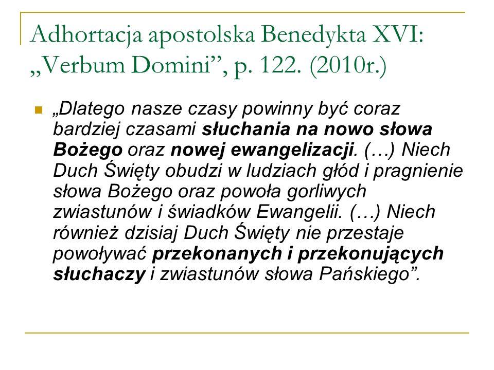 Adhortacja apostolska Benedykta XVI: Verbum Domini, p. 122. (2010r.) Dlatego nasze czasy powinny być coraz bardziej czasami słuchania na nowo słowa Bo